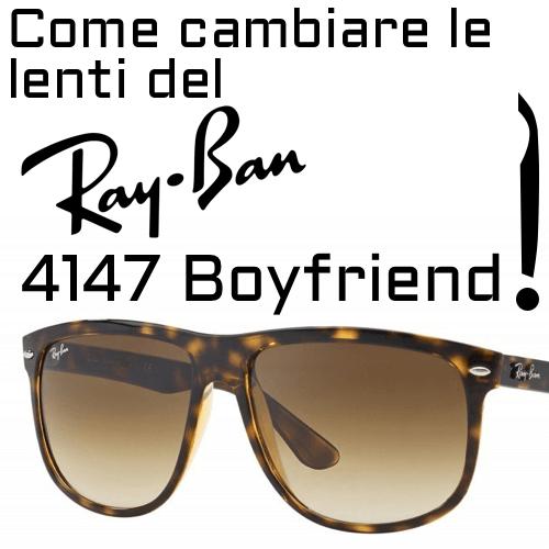 Come cambiare le lenti del modello Ray-Ban 4147 Boyfriend?
